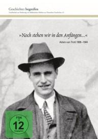 """Geschichte begreifen: """"Noch stehen wir in den Anfängen"""" - Adam von Trott"""
